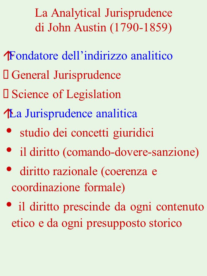 La Analytical Jurisprudence di John Austin (1790-1859) áFondatore dellindirizzo analitico General Jurisprudence Science of Legislation áLa Jurispruden
