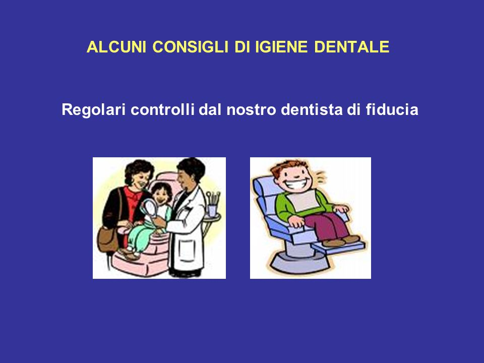 ALCUNI CONSIGLI DI IGIENE DENTALE Regolari controlli dal nostro dentista di fiducia