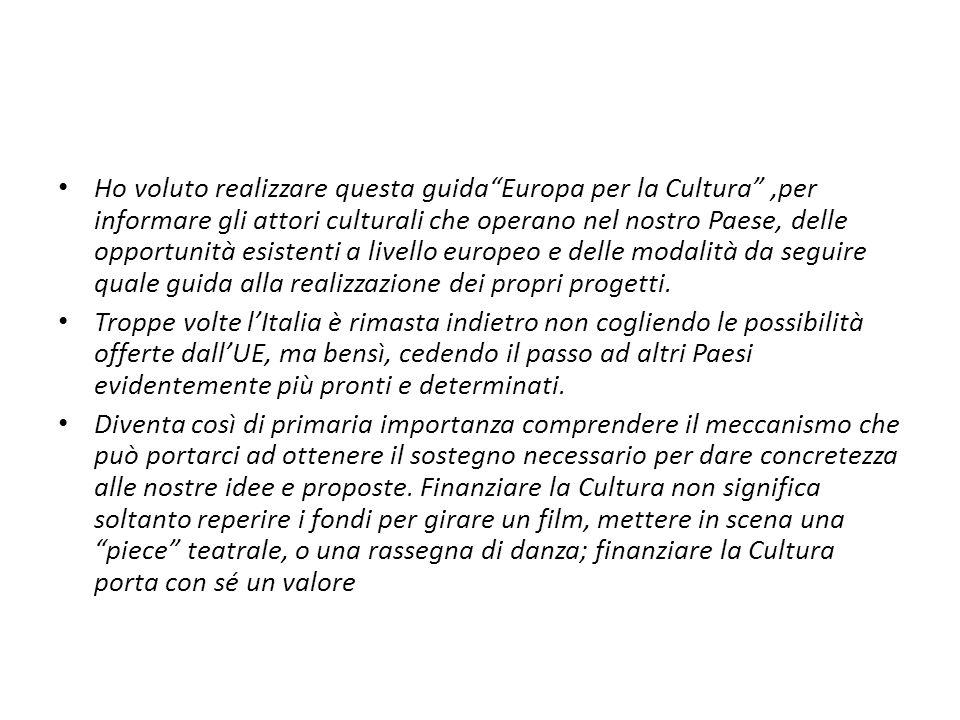 Ho voluto realizzare questa guidaEuropa per la Cultura,per informare gli attori culturali che operano nel nostro Paese, delle opportunità esistenti a