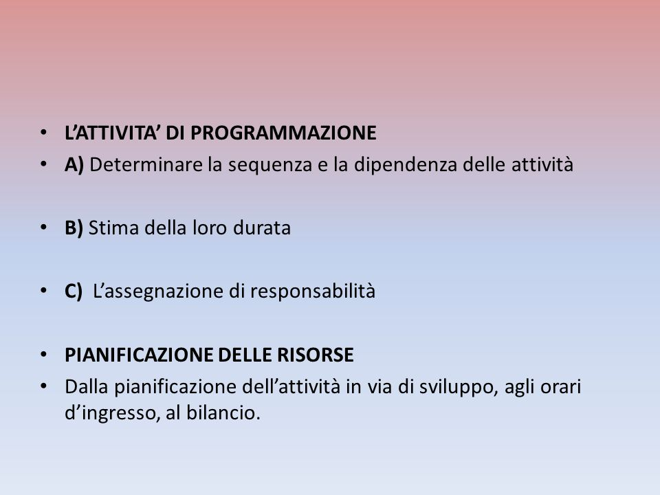 LATTIVITA DI PROGRAMMAZIONE A) Determinare la sequenza e la dipendenza delle attività B) Stima della loro durata C) Lassegnazione di responsabilità PI