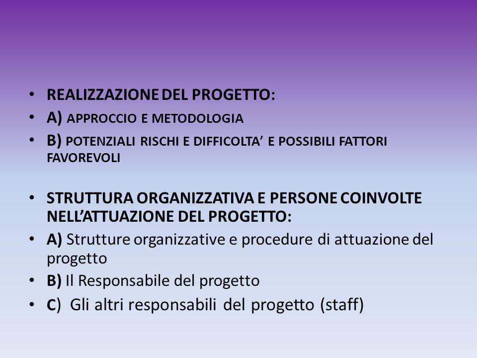 REALIZZAZIONE DEL PROGETTO: A) APPROCCIO E METODOLOGIA B) POTENZIALI RISCHI E DIFFICOLTA E POSSIBILI FATTORI FAVOREVOLI STRUTTURA ORGANIZZATIVA E PERS