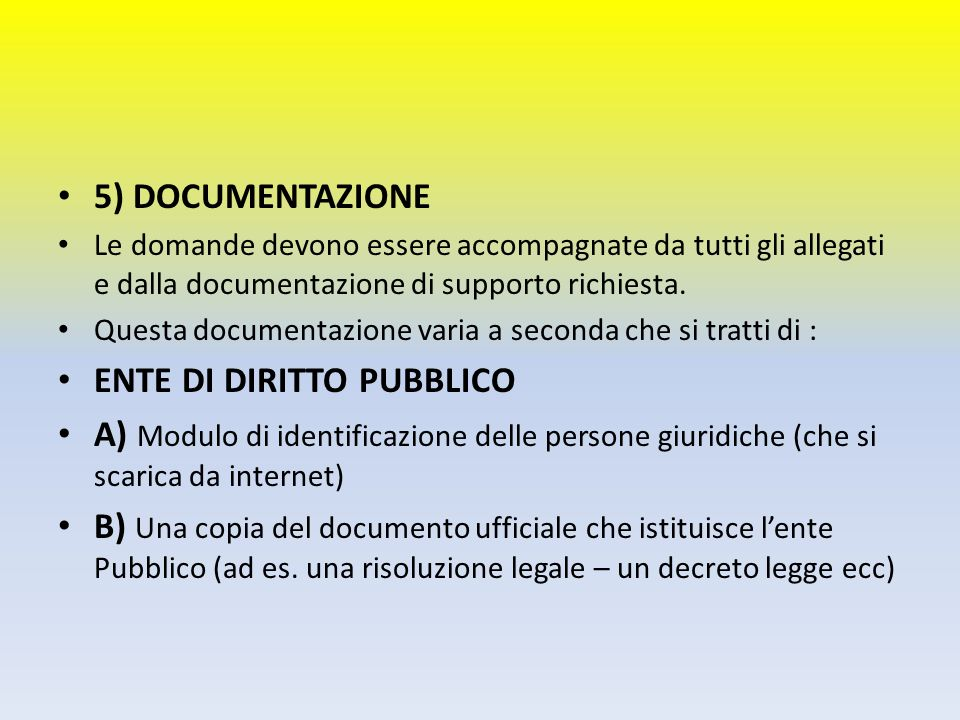 5) DOCUMENTAZIONE Le domande devono essere accompagnate da tutti gli allegati e dalla documentazione di supporto richiesta. Questa documentazione vari