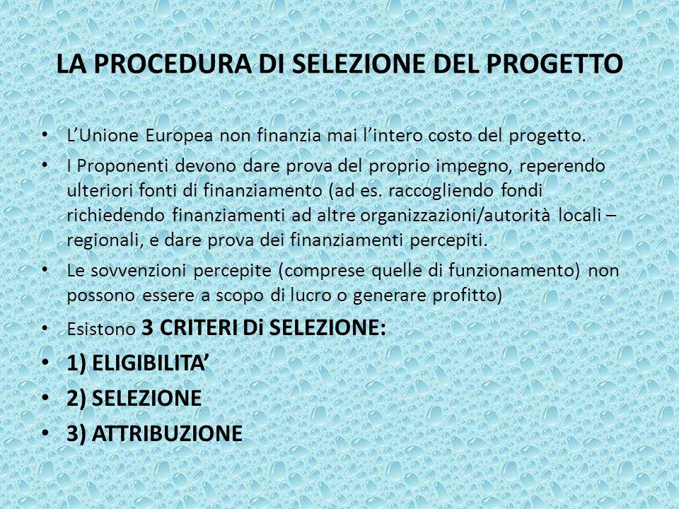 LA PROCEDURA DI SELEZIONE DEL PROGETTO LUnione Europea non finanzia mai lintero costo del progetto. I Proponenti devono dare prova del proprio impegno