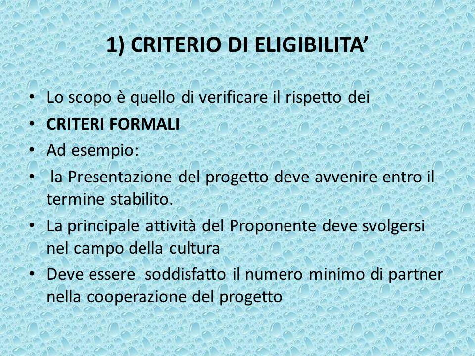1) CRITERIO DI ELIGIBILITA Lo scopo è quello di verificare il rispetto dei CRITERI FORMALI Ad esempio: la Presentazione del progetto deve avvenire ent
