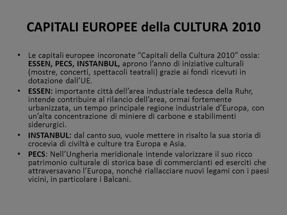 CAPITALI EUROPEE della CULTURA 2010 Le capitali europee incoronate Capitali della Cultura 2010 ossia: ESSEN, PECS, INSTANBUL, aprono lanno di iniziati