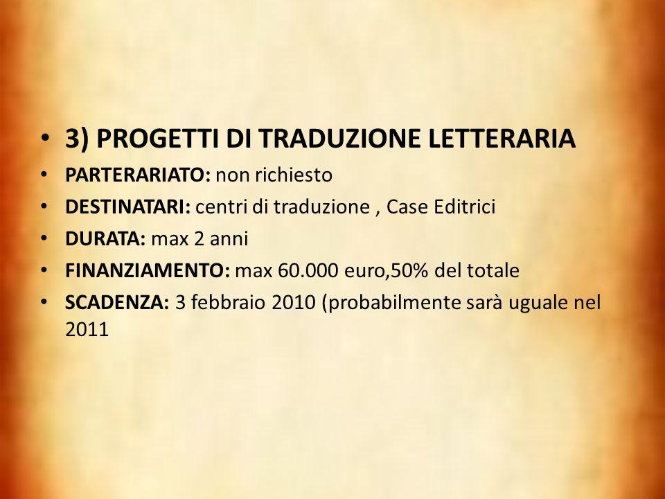 3) PROGETTI DI TRADUZIONE LETTERARIA PARTERARIATO: non richiesto DESTINATARI: centri di traduzione, Case Editrici DURATA: max 2 anni FINANZIAMENTO: ma