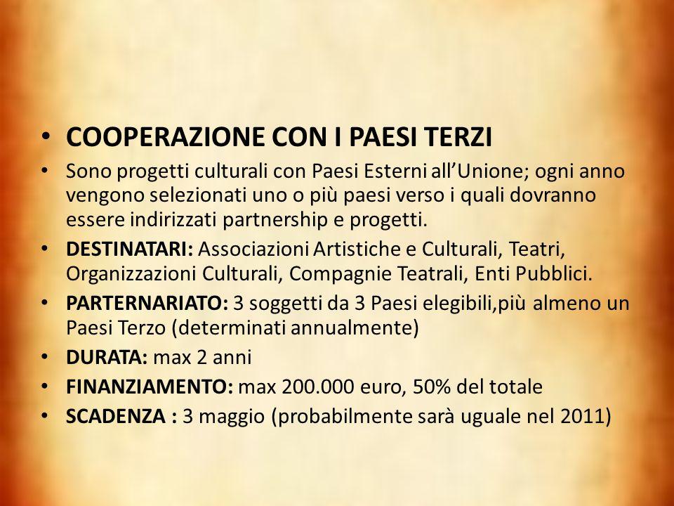COOPERAZIONE CON I PAESI TERZI Sono progetti culturali con Paesi Esterni allUnione; ogni anno vengono selezionati uno o più paesi verso i quali dovran