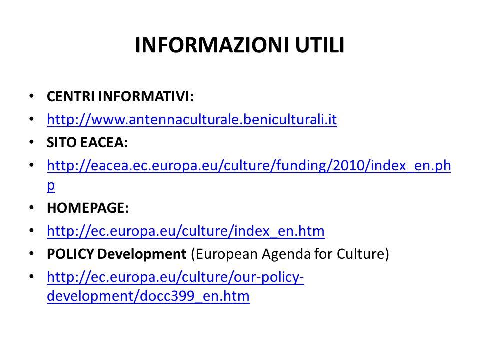 INFORMAZIONI UTILI CENTRI INFORMATIVI: http://www.antennaculturale.beniculturali.it SITO EACEA: http://eacea.ec.europa.eu/culture/funding/2010/index_e