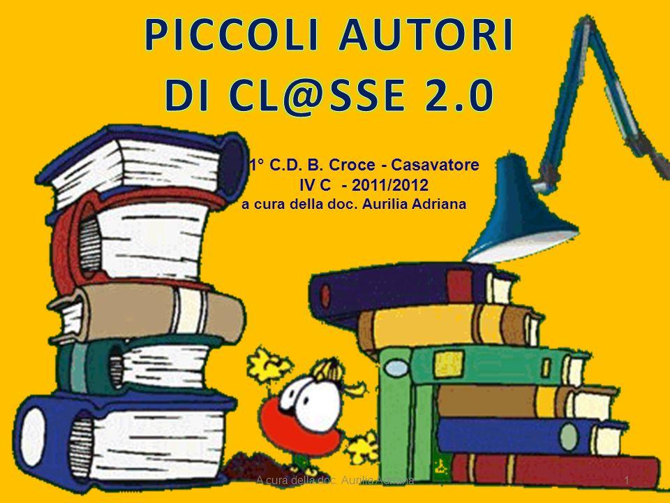 1° C.D. B. Croce - Casavatore IV C - 2011/2012 a cura della doc. Aurilia Adriana 1A cura della doc. Aurilia Adriana