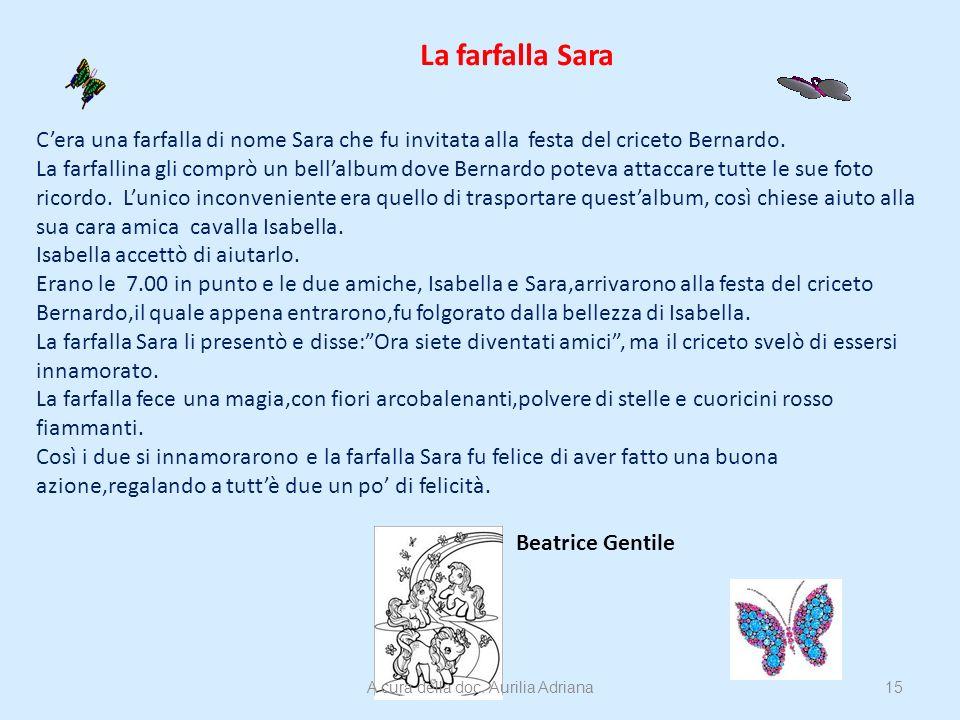La farfalla Sara Cera una farfalla di nome Sara che fu invitata alla festa del criceto Bernardo. La farfallina gli comprò un bellalbum dove Bernardo p