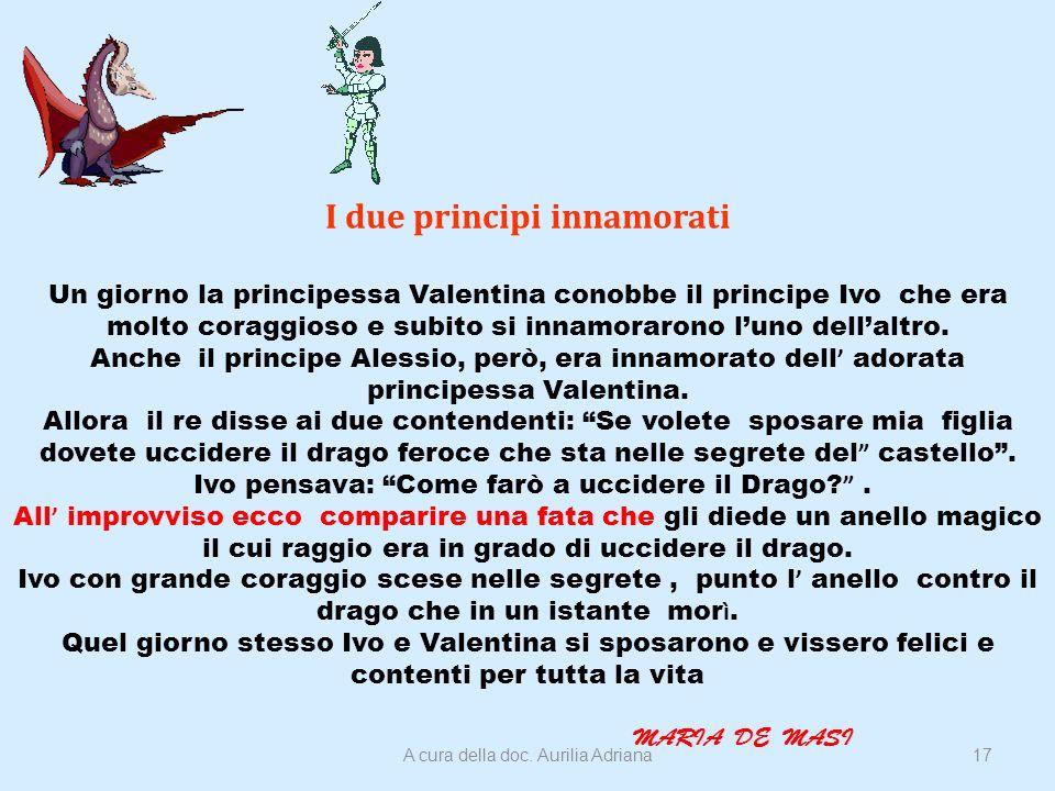 I due principi innamorati Un giorno la principessa Valentina conobbe il principe Ivo che era molto coraggioso e subito si innamorarono luno dellaltro.