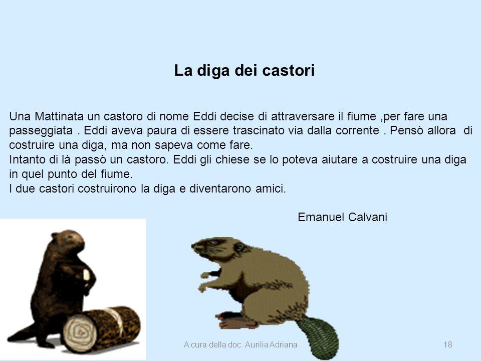 La diga dei castori Una Mattinata un castoro di nome Eddi decise di attraversare il fiume,per fare una passeggiata. Eddi aveva paura di essere trascin