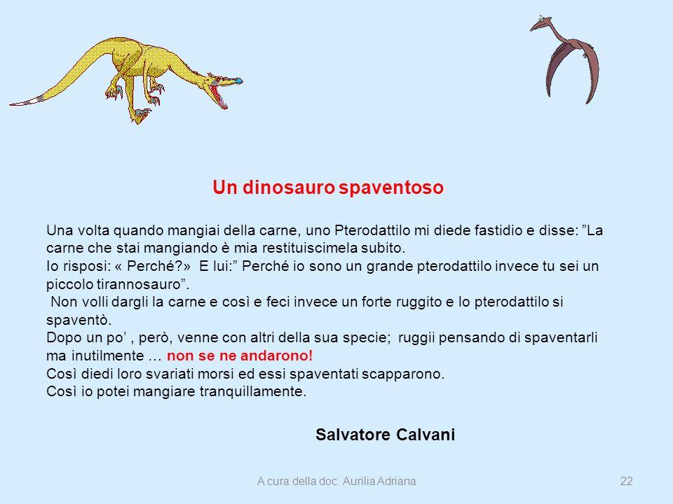 Un dinosauro spaventoso Una volta quando mangiai della carne, uno Pterodattilo mi diede fastidio e disse: La carne che stai mangiando è mia restituisc