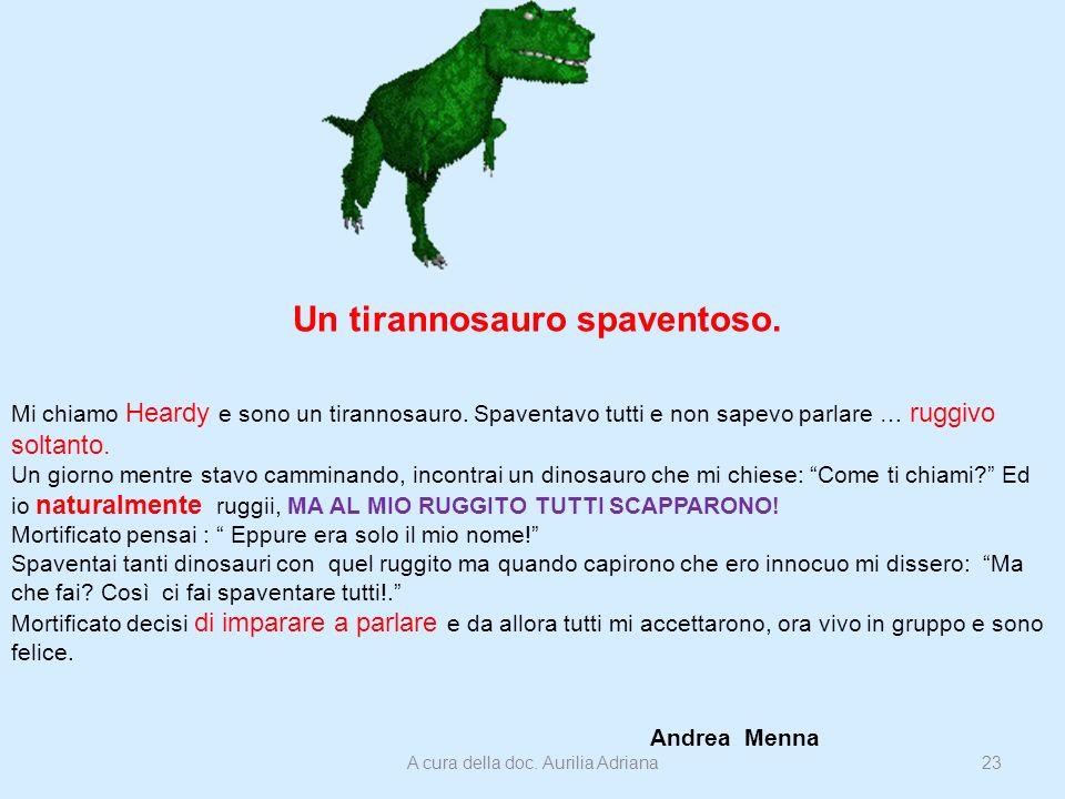 Un tirannosauro spaventoso. Mi chiamo Heardy e sono un tirannosauro. Spaventavo tutti e non sapevo parlare … ruggivo soltanto. Un giorno mentre stavo