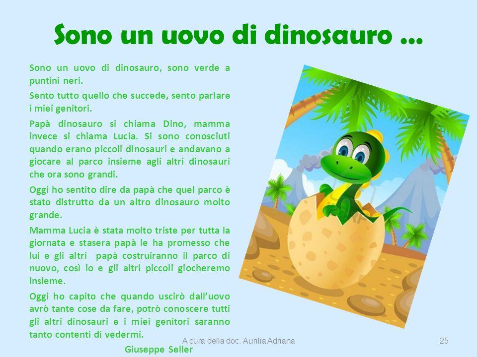 Sono un uovo di dinosauro … Sono un uovo di dinosauro, sono verde a puntini neri. Sento tutto quello che succede, sento parlare i miei genitori. Papà