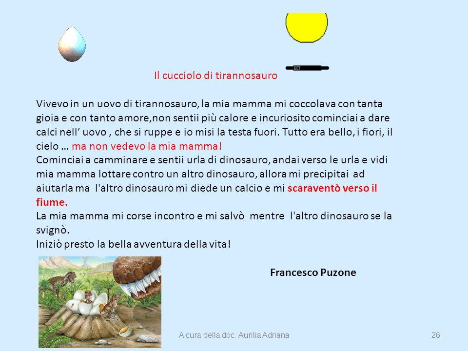 Il cucciolo di tirannosauro Vivevo in un uovo di tirannosauro, la mia mamma mi coccolava con tanta gioia e con tanto amore,non sentii più calore e inc
