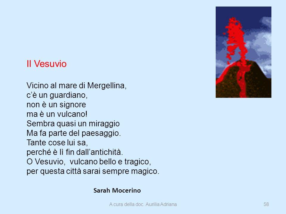 Il Vesuvio Vicino al mare di Mergellina, cè un guardiano, non è un signore ma è un vulcano! Sembra quasi un miraggio Ma fa parte del paesaggio. Tante