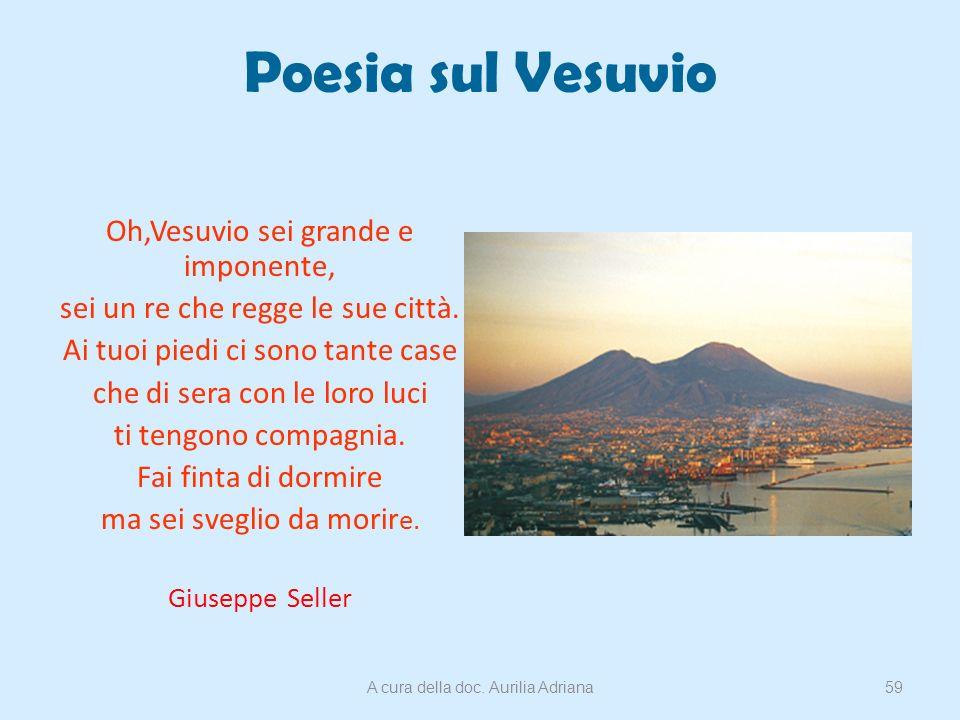 Poesia sul Vesuvio Oh,Vesuvio sei grande e imponente, sei un re che regge le sue città. Ai tuoi piedi ci sono tante case che di sera con le loro luci