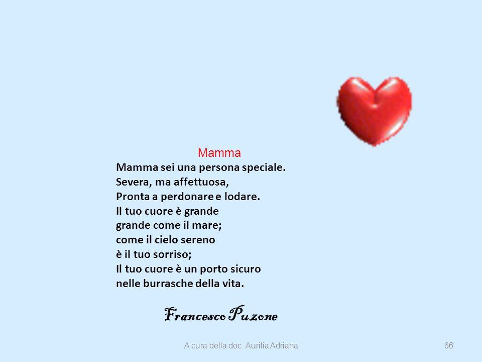 Mamma Mamma sei una persona speciale. Severa, ma affettuosa, Pronta a perdonare e lodare. Il tuo cuore è grande grande come il mare; come il cielo ser