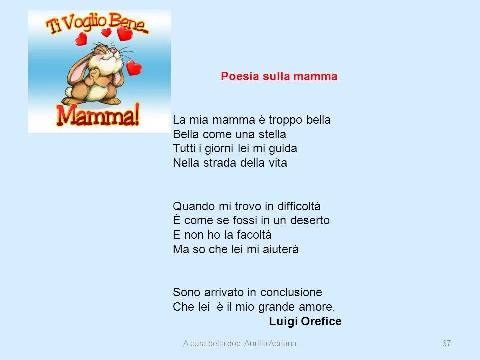 Poesia sulla mamma La mia mamma è troppo bella Bella come una stella Tutti i giorni lei mi guida Nella strada della vita Quando mi trovo in difficoltà