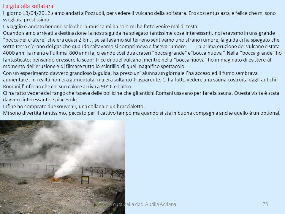 La gita alla solfatara Il giorno 13/04/2012 siamo andati a Pozzuoli, per vedere il vulcano della solfatara. Ero così entusiasta e felice che mi sono s