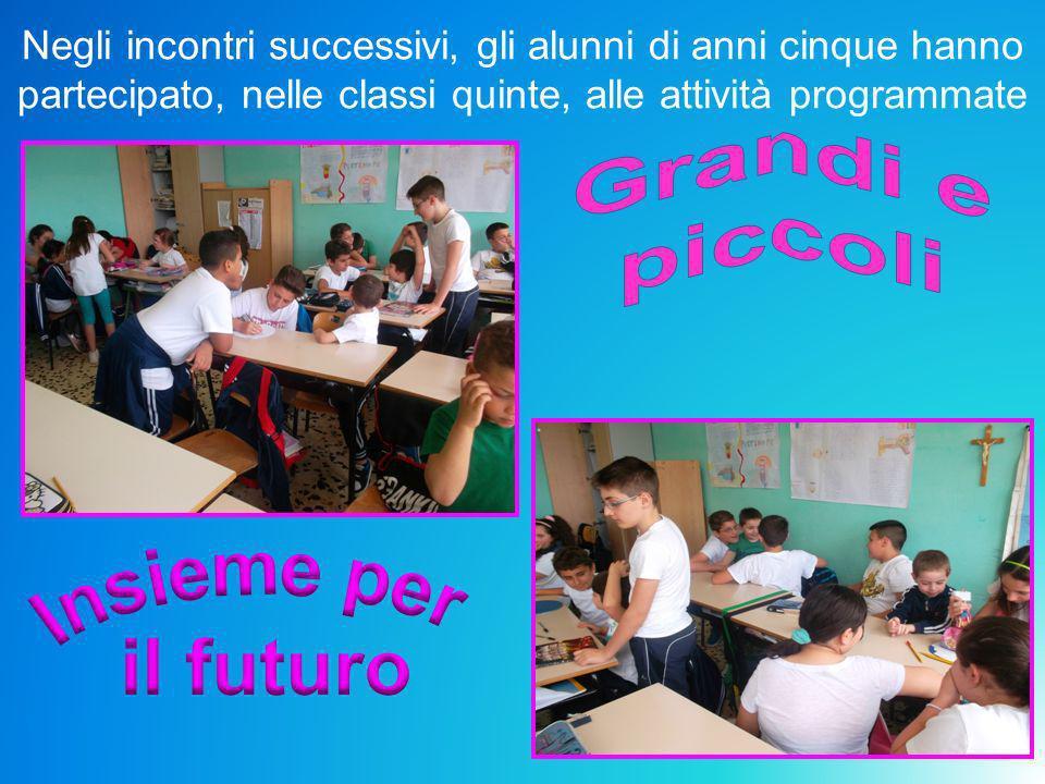 Negli incontri successivi, gli alunni di anni cinque hanno partecipato, nelle classi quinte, alle attività programmate