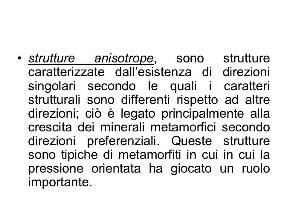 strutture anisotrope, sono strutture caratterizzate dallesistenza di direzioni singolari secondo le quali i caratteri strutturali sono differenti risp