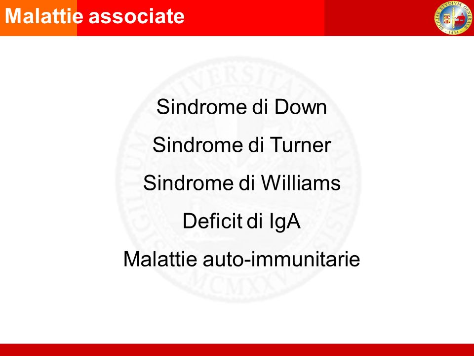 Malattie associate Sindrome di Down Sindrome di Turner Sindrome di Williams Deficit di IgA Malattie auto-immunitarie