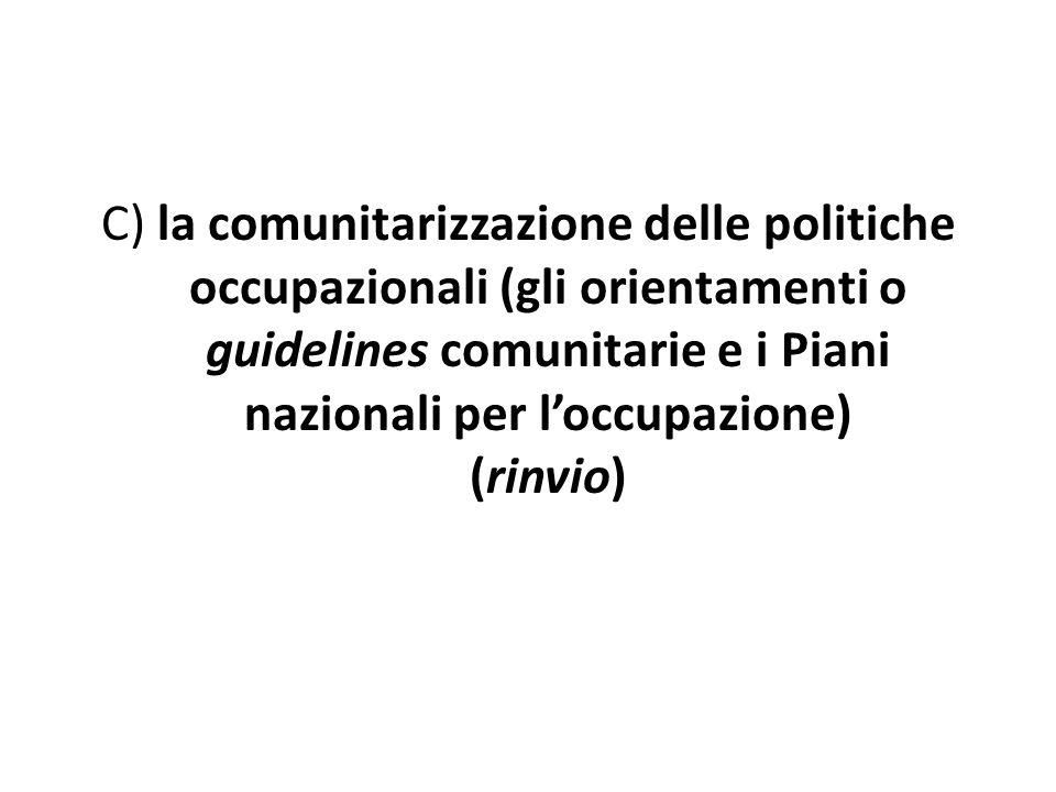 C) la comunitarizzazione delle politiche occupazionali (gli orientamenti o guidelines comunitarie e i Piani nazionali per loccupazione) (rinvio)