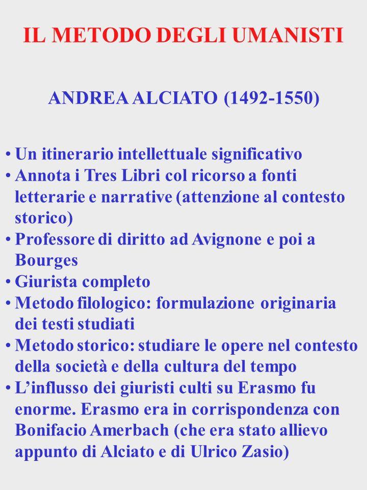 IL METODO DEGLI UMANISTI ANDREA ALCIATO (1492-1550) Un itinerario intellettuale significativo Annota i Tres Libri col ricorso a fonti letterarie e nar