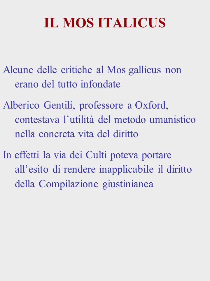 IL MOS ITALICUS Alcune delle critiche al Mos gallicus non erano del tutto infondate Alberico Gentili, professore a Oxford, contestava lutilità del met