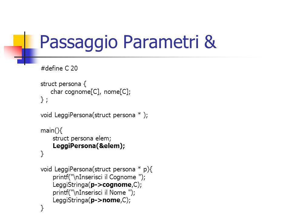 #define C 20 struct persona { char cognome[C], nome[C]; } ; void LeggiPersona(struct persona * ); main(){ struct persona elem; LeggiPersona(&elem); }