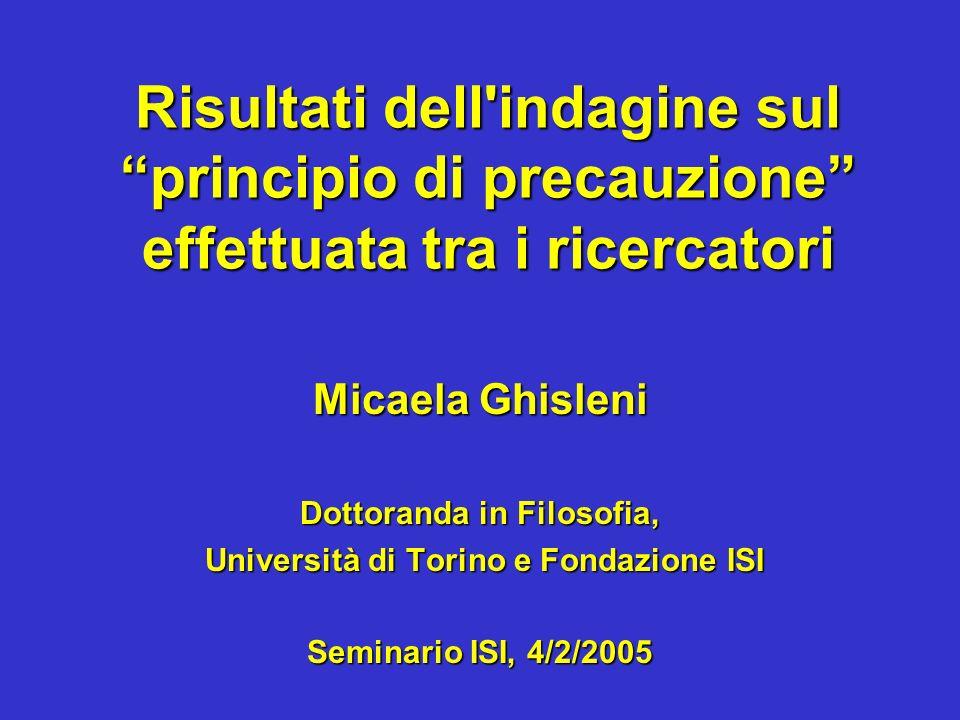 Risultati dell'indagine sul principio di precauzione effettuata tra i ricercatori Micaela Ghisleni Dottoranda in Filosofia, Università di Torino e Fon
