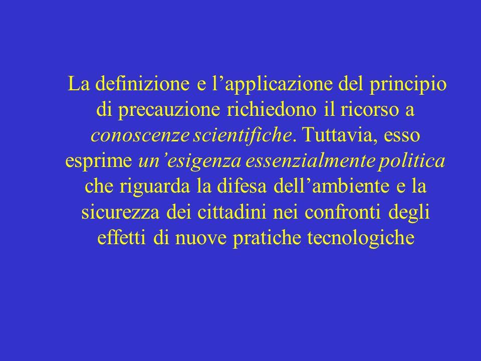 La definizione e lapplicazione del principio di precauzione richiedono il ricorso a conoscenze scientifiche. Tuttavia, esso esprime unesigenza essenzi