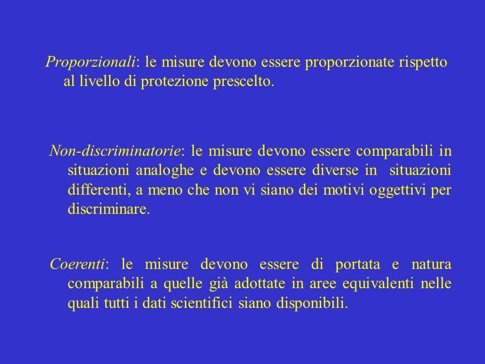 Proporzionali: le misure devono essere proporzionate rispetto al livello di protezione prescelto. Non-discriminatorie: le misure devono essere compara