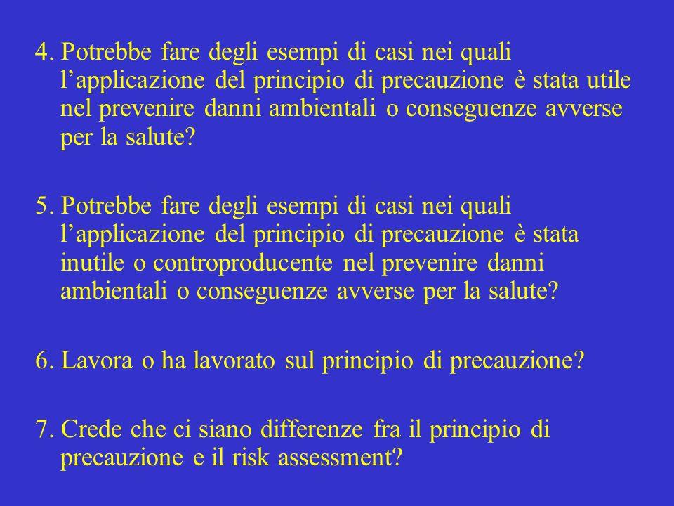 4. Potrebbe fare degli esempi di casi nei quali lapplicazione del principio di precauzione è stata utile nel prevenire danni ambientali o conseguenze