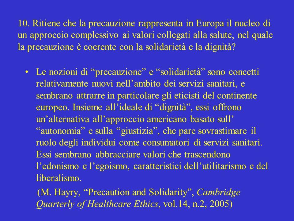 10. Ritiene che la precauzione rappresenta in Europa il nucleo di un approccio complessivo ai valori collegati alla salute, nel quale la precauzione è