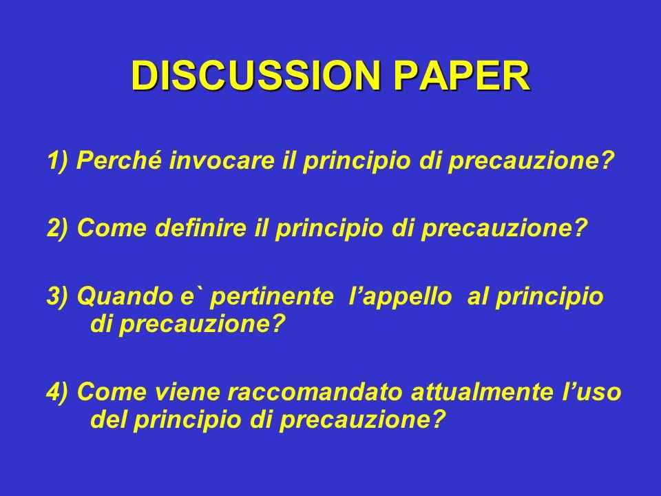 DISCUSSION PAPER 1) Perché invocare il principio di precauzione? 2) Come definire il principio di precauzione? 3) Quando e` pertinente lappello al pri