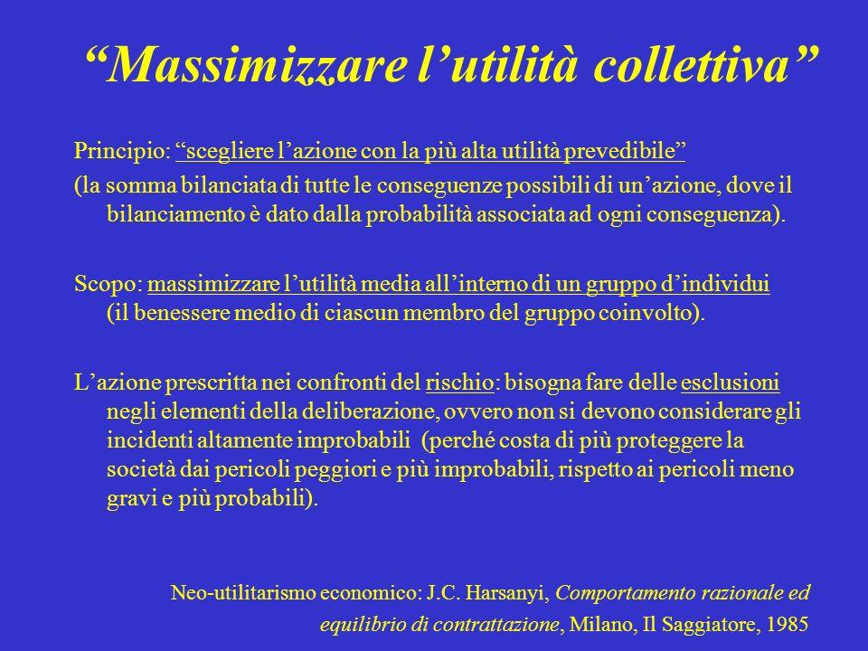 Massimizzare lutilità collettiva Principio: scegliere lazione con la più alta utilità prevedibile (la somma bilanciata di tutte le conseguenze possibi
