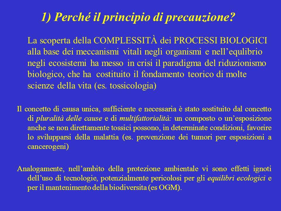 1) Perché il principio di precauzione? La scoperta della COMPLESSITÀ dei PROCESSI BIOLOGICI alla base dei meccanismi vitali negli organismi e nellequl