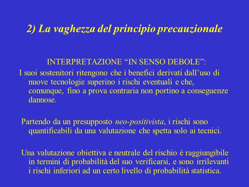 2) La vaghezza del principio precauzionale INTERPRETAZIONE IN SENSO DEBOLE: I suoi sostenitori ritengono che i benefici derivati dalluso di nuove tecn