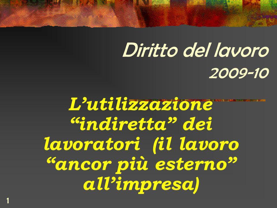 1 Diritto del lavoro 2009-10 Lutilizzazione indiretta dei lavoratori (il lavoro ancor più esterno allimpresa)