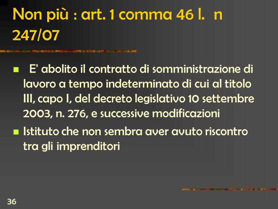 36 Non più : art. 1 comma 46 l.