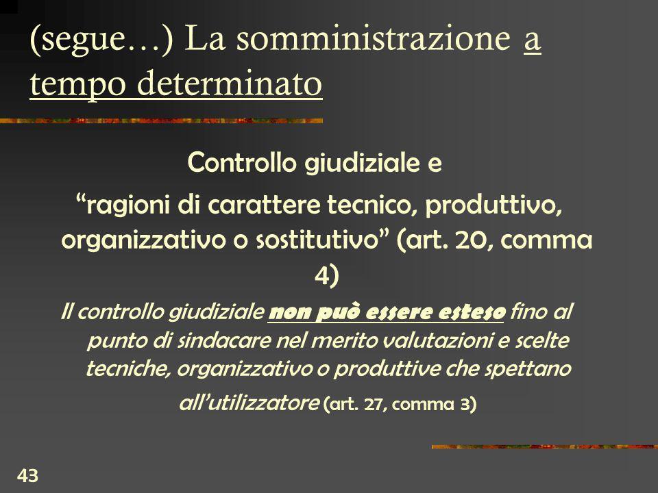 43 (segue…) La somministrazione a tempo determinato Controllo giudiziale e ragioni di carattere tecnico, produttivo, organizzativo o sostitutivo (art.