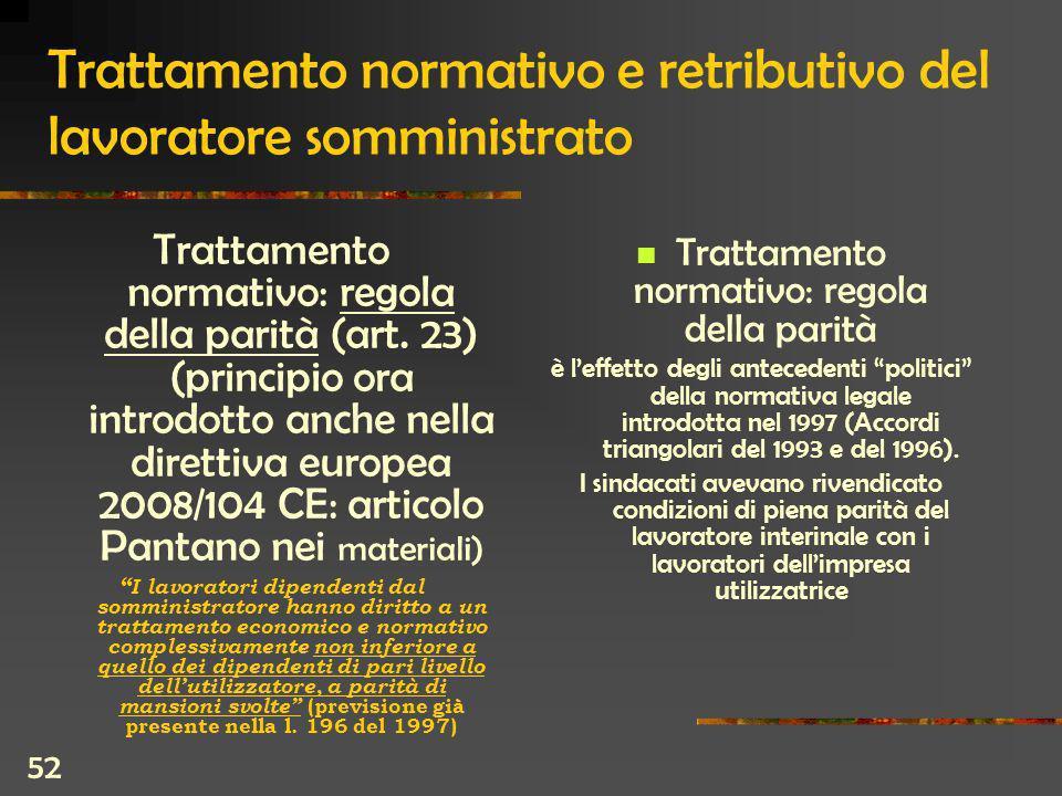 52 Trattamento normativo e retributivo del lavoratore somministrato Trattamento normativo: regola della parità (art.