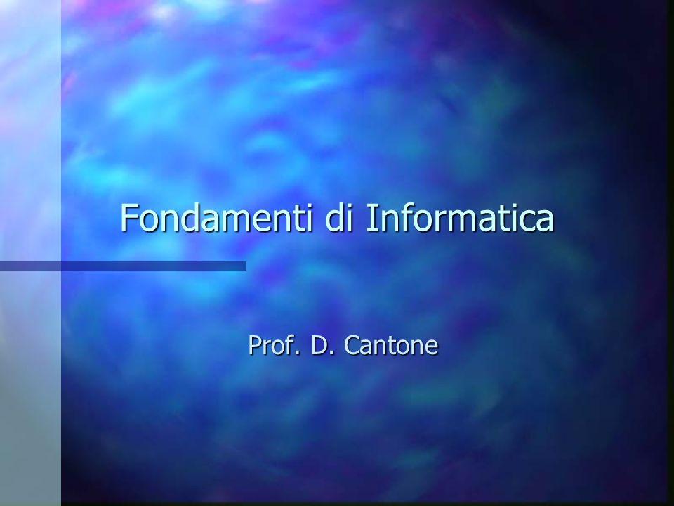 Fondamenti di Informatica Prof. D. Cantone