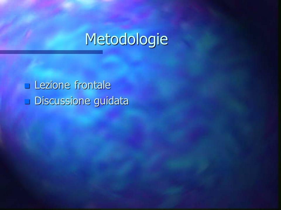 Metodologie n Lezione frontale n Discussione guidata
