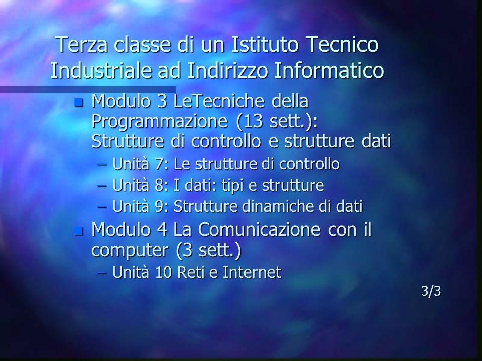 Terza classe di un Istituto Tecnico Industriale ad Indirizzo Informatico n Modulo 3 LeTecniche della Programmazione (13 sett.): Strutture di controllo