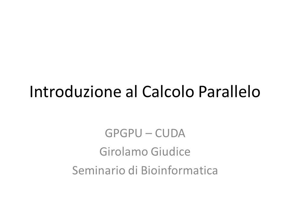 Introduzione al calcolo parallelo Cenni sul calcolo sequenziale Cenni sul calcolo parallelo Perché usare il calcolo parallelo Architettura hardware GPU - CUDA Modello Software Cuda Esempio pratico