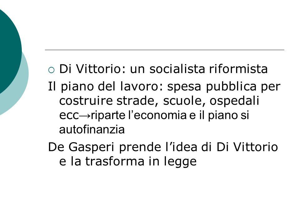 Di Vittorio: un socialista riformista Il piano del lavoro: spesa pubblica per costruire strade, scuole, ospedali ecc riparte leconomia e il piano si a
